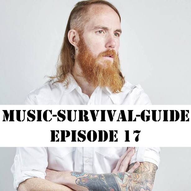MUSIC-SURVIVAL-GUIDE Podcast Episode 17